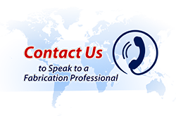 Contact Us to Speak with a Fabrication Professional